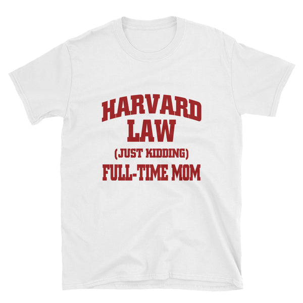 Harvard Law Just Kidding Full Time Mom Short-Sleeve Unisex T-Shirt - Dynamic Clothing Box