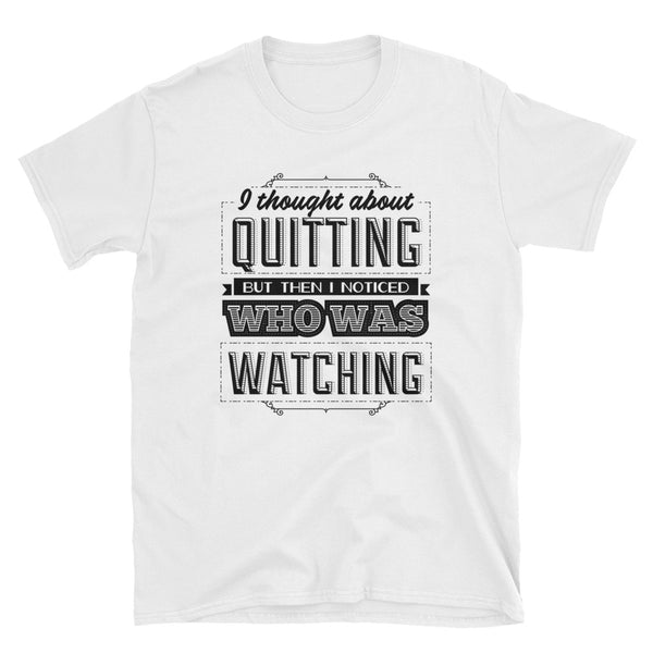 I Thought About Quitting But Then I Noticed Who Was Watching Short-Sleeve Unisex T-Shirt - Dynamic Clothing Box