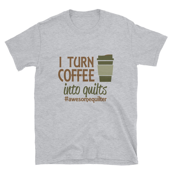 I Turn Coffee Into Quilts Short-Sleeve Unisex T-Shirt - Dynamic Clothing Box