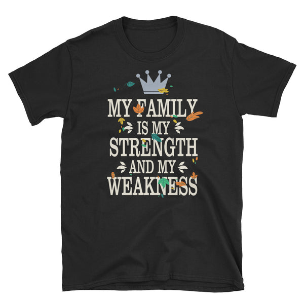 My Family Is My Strength And My Weakness Short-Sleeve Unisex T-Shirt - Dynamic Clothing Box