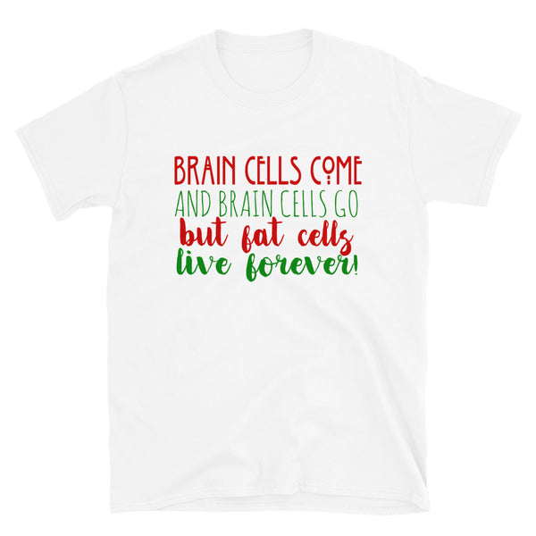 Brain Cells Come & Brain Cells Go But Fat Cells Stay Forever Short-Sleeve Unisex T-Shirt