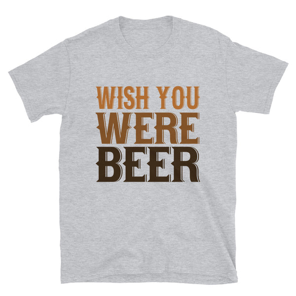 Wish You Were Beer Short-Sleeve Unisex T-Shirt