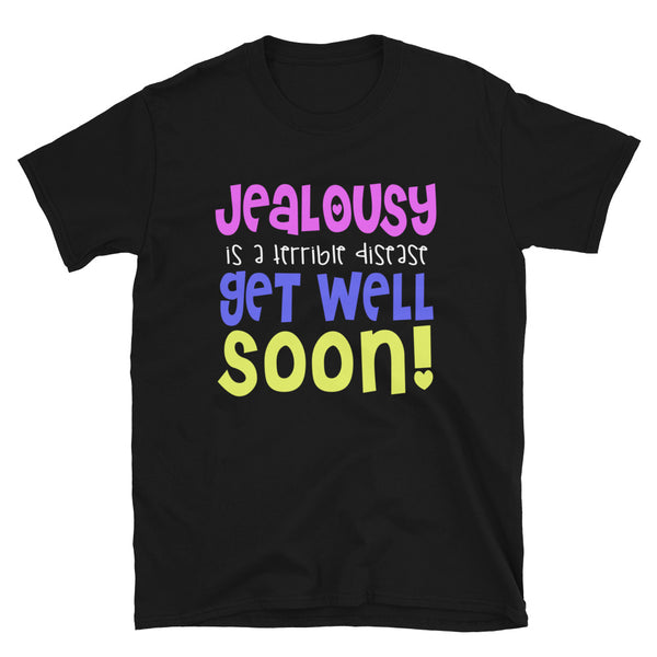 Jealousy Is A Terrible Disease, Get Well Soon Short-Sleeve Unisex T-Shirt