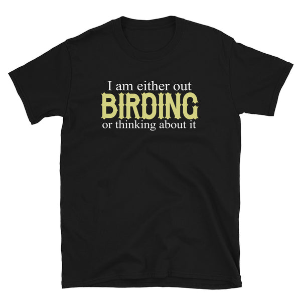 I Am Either Out Birding Or Thinking About It Short-Sleeve Unisex T-Shirt