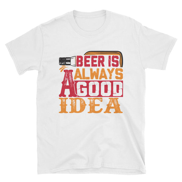 Beer Is Always A Good Idea Short-Sleeve Unisex T-Shirt - Dynamic Clothing Box