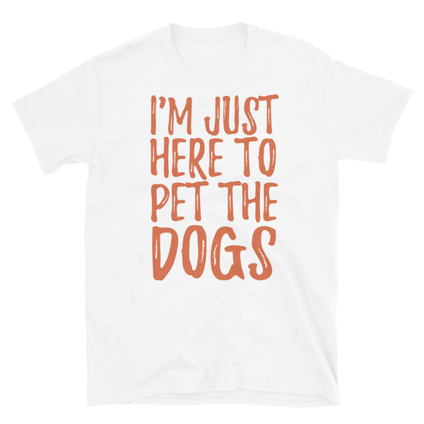 Im Just Here To Pet The Dogs Short-Sleeve Unisex T-Shirt