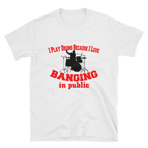 I Play Drums Because I Love Banging In Public (BLACK) Short-Sleeve Unisex T-Shirt - Dynamic Clothing Box