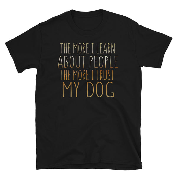 The More I Learn About People, The More I Love My Dog Short-Sleeve Unisex T-Shirt