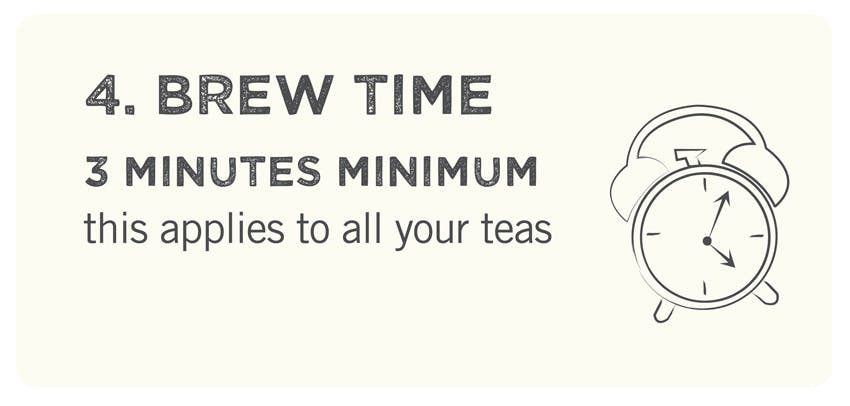 Leave the tea to brew for 3 minutes minimum!