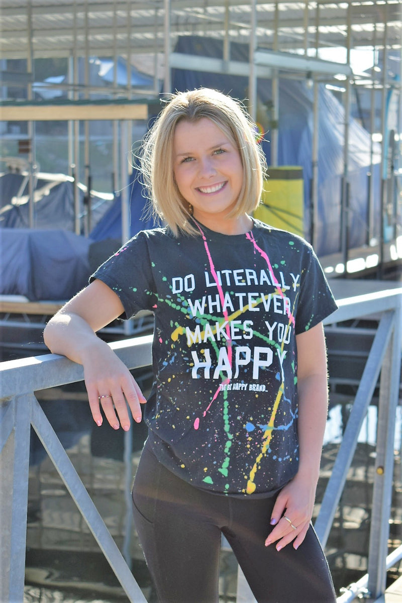 Do Literally Whatever Makes You Happy. Black T-Shirt with Neon Splatter