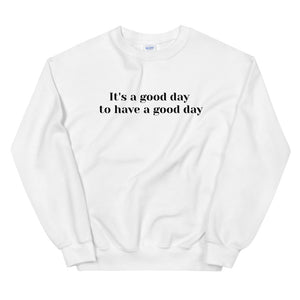 It's a good day to have a good day Unisex Sweatshirt