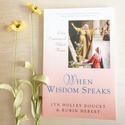 When Wisdom Speaks: Living Experiences of Biblical Women