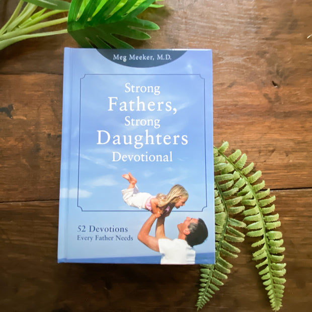 Strong Fathers Strong Daughters Devotional: 52 Devotions Every Father Needs