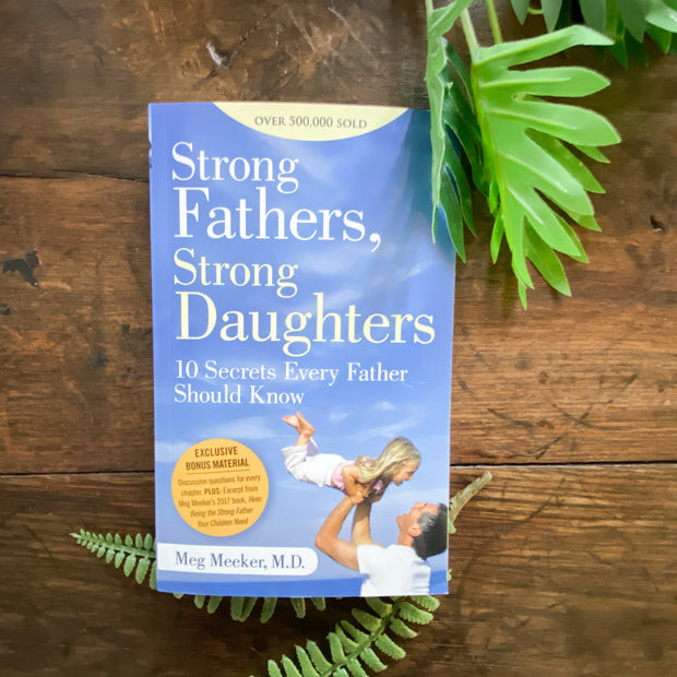 Strong Fathers, Strong Daughters: 10 Secrets Every Father Should Know by Meg Meeker, M.D.