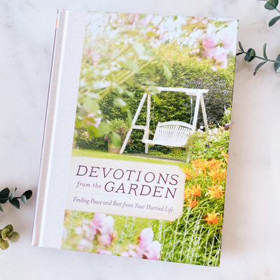 Devotions from the Garden: Finding Peace and Rest in Your Busy Life