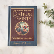 Drinking with Your Patron Saints: A Sinner's Guide to Honoring Namesakes and Protectors