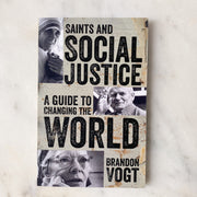 Saints and Social Justice: A Guide to the Changing World by: Brandon Vogt