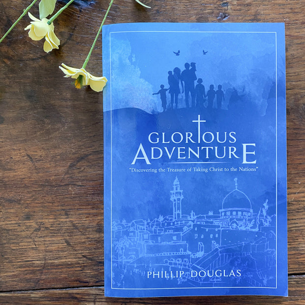 Glorious Adventure: Discovering the Treasure of Taking Christ to the Nations