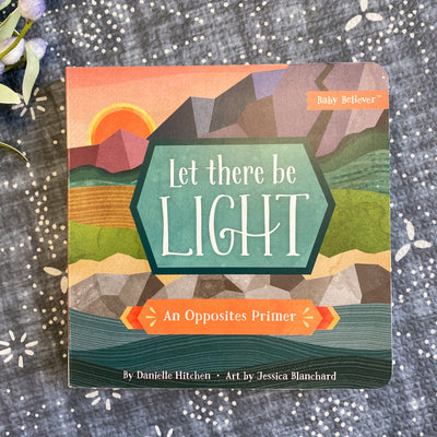 Let There Be Light: An Opposites Prime Baby Believer Book