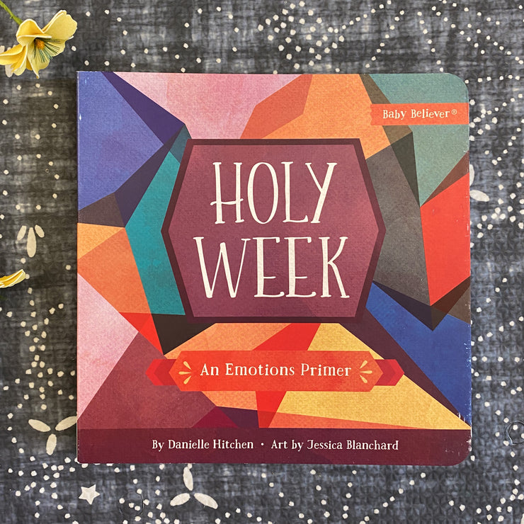 Holy Week: An Emotions Primer Baby Believer Book