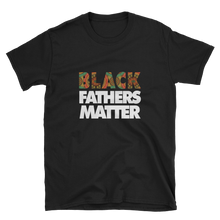 Load image into Gallery viewer, Black Fathers Matter T Shirt for Father's Day Gift