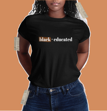 Load image into Gallery viewer, black and educated. black wwomen shirt. black owned clothing