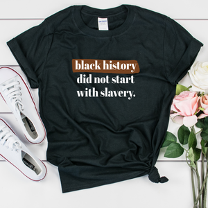 black history shirt. black history month shirt. black history did not start with slavery shirt