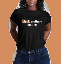 Load image into Gallery viewer, Black Mothers Matter Shirt - Unisex Women