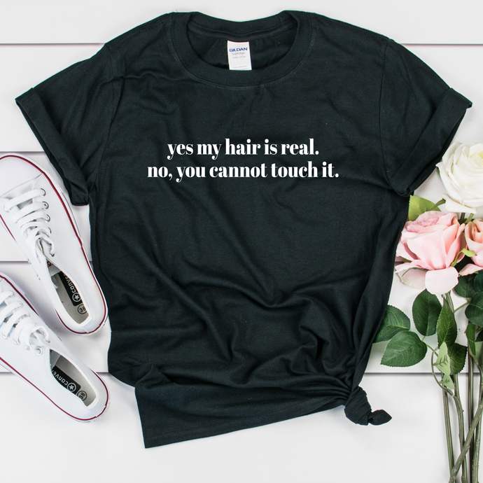 don't touch my hair t shirt. yes my hair is real. no you cannot touch my hair shirt.