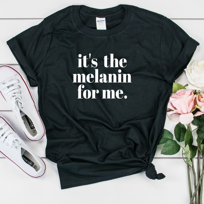 it's the melanin for me t shirt. melanin popping shirt. melanin poppin t shirts.