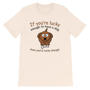 Lucky To Have A Dog Unisex T-Shirt
