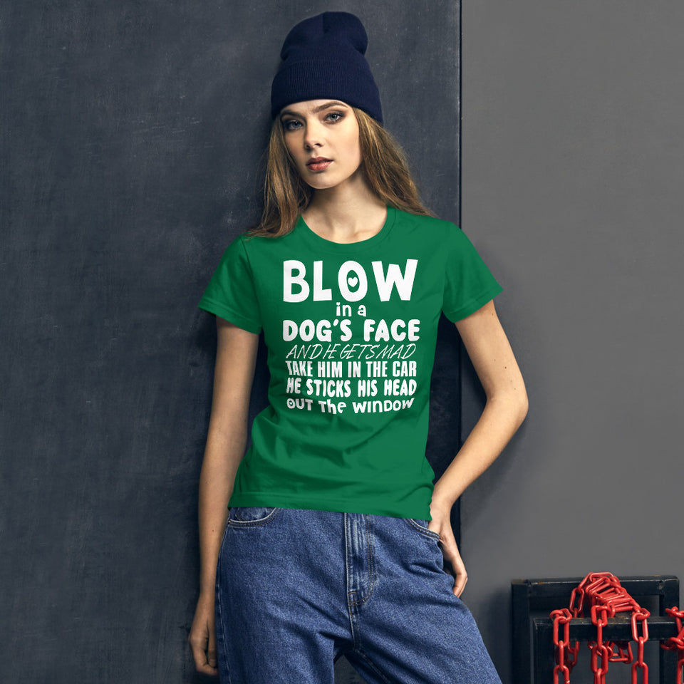 Blow In A Dog's Face Women's T-Shirt