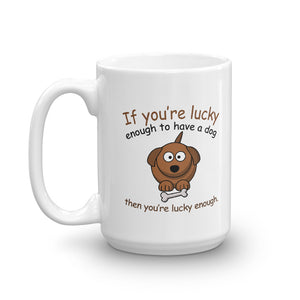 Lucky Enough To Have A Dog Mug - 15 Ounces