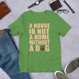 A House Is Not A Home Unisex T-Shirt