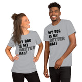 My Dog Is My Better Half Unisex T-Shirt