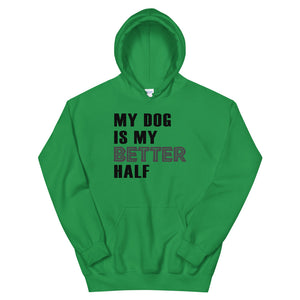 My Dog Is My Better Half Unisex Hoodie