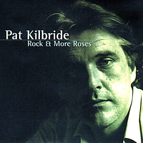 Pat Kilbride - Rock And More Roses