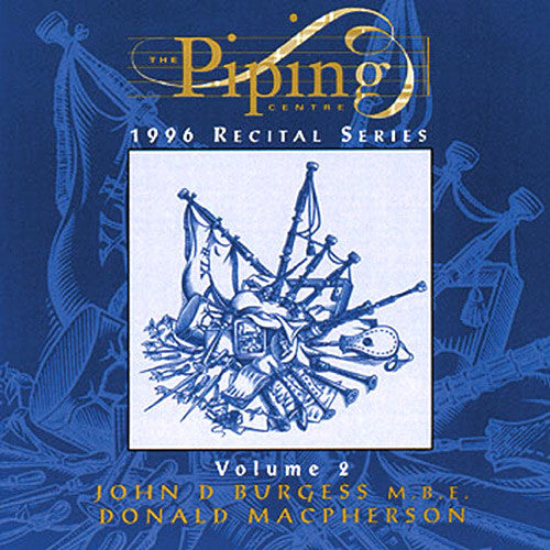 John D Burgess and Donald MacPherson - The Piping Centre 1996 Recital Series - Vol II