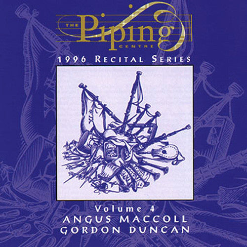 Angus MacColl and Gordon Duncan - The Piping Centre 1996 Recital Series - Vol IV
