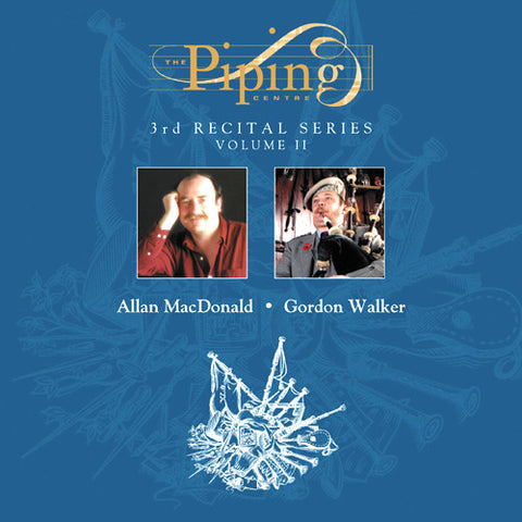 Allan MacDonald and Gordon Walker - The Piping Centre Third Recital Series (1998) - Vol. II