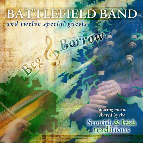 Battlefield Band and Special Guests - Beg & Borrow - music shared by the Scottish & Irish traditions