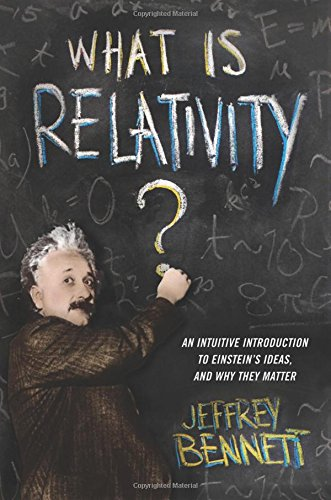 What Is Relativity?: An Intuitive Introduction to Einstein's Ideas, and Why They Matter