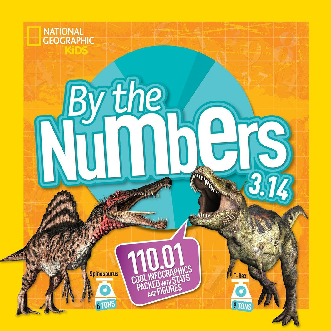 By the Numbers 3.14: 110.01 Cool Infographics Packed With Stats and Figures (National Geographic Kids)