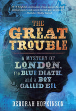 Load image into Gallery viewer, The Great Trouble: A Mystery of London, the Blue Death, and a Boy Called Eel