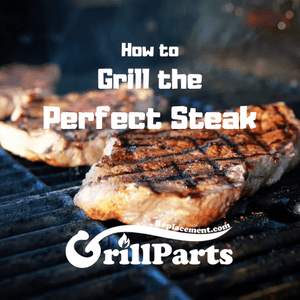 How to Grill the Perfect Steak by GrillPartsReplacement.com