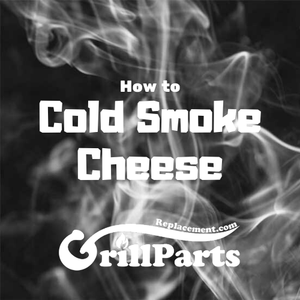 How to Cold Smoke Cheese by GrillPartsReplacement.com