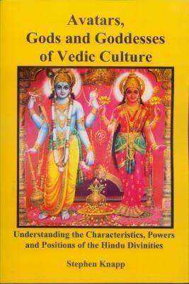 Avatars, Gods and Goddesses of Vedic Culture  Understanding the Characteristics, Powers and Positions of the Hindu Divinities