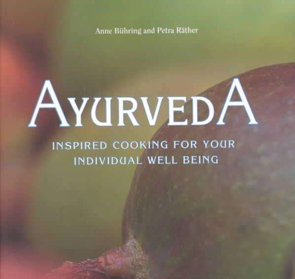 Ayurveda: Inspired Cooking For Your Individual Well Being