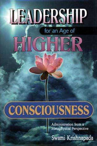 Leadership For An Age Of Higher Consciousness vol 1 - Bhakti-Vedanta