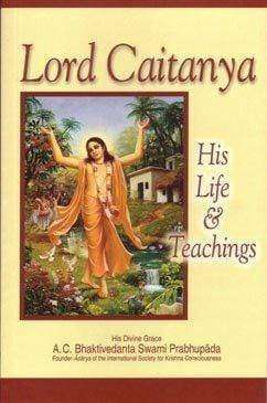 Lord Caitanya His Life And Teachings